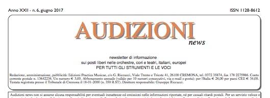 AUDIZIONI news    Anno XXII n. 06, giugno 2017 Newsletter d'informazione sui posti liberi nelle orchestre, cori e teatri, italiani ed europei.